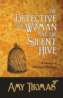 The Detective, the Woman and the Silent Hive: a Novel of Sherlock Holmes, Paperback / softback Book