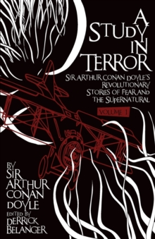 A Study in Terror:  Sir Arthur Conan Doyle's Revolutionary Stories of Fear and the Supernatural : Volume 1, Paperback / softback Book