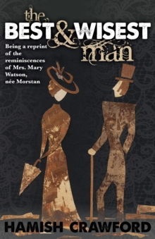 The Best and Wisest Man : Being a Reprint of the Reminiscences of Mrs. Mary Watson, Nee Morstan, Paperback / softback Book