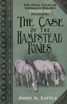 The Final Tales of Sherlock Holmes : The Hampstead Ponies Volume 2, Paperback Book