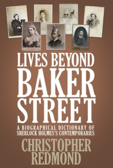 Lives Beyond Baker Street : A Biographical Dictionary of Sherlock Holmes's Contemporaries, Paperback / softback Book