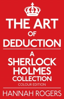 The Art of Deduction - A Sherlock Holmes Collection - Colour Edition, Paperback Book