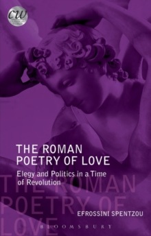 The Roman Poetry of Love : Elegy and Politics in a Time of Revolution, Paperback / softback Book
