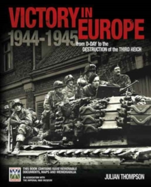 IWM Victory in Europe Experience : From D-Day to the Destruction of the Third Reich, Hardback Book