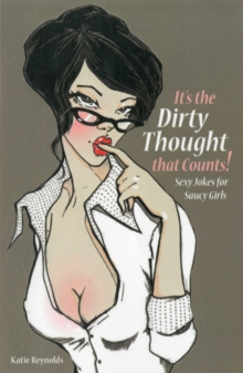 It's the Dirty Thought That Counts : Sexy Jokes for Saucy Girls, Paperback / softback Book
