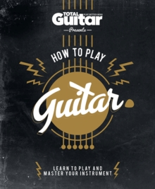 Total Guitar: How to Play Guitar, Hardback Book