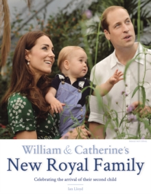 William & Catherine's New Royal Family : Celebrating the arrival of Princess Charlotte, Hardback Book
