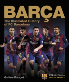 Barca: The Illustrated History of FC Barcelona : Revised Edition, Hardback Book