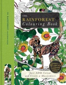 The Rainforest Colouring Book : Just Add Colour and Create a Masterpiece, Paperback Book