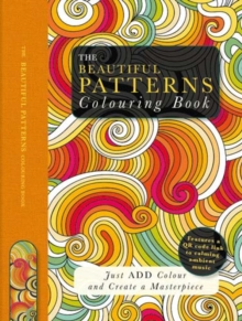 The Beautiful Patterns Colouring Book : Just Add Colour and Create a Masterpiece, Paperback Book