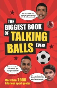 The Biggest Book of Talking Balls Ever! : More Than 1,500 Hilarious Sport Quotes, Paperback Book