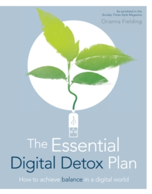 The Essential Digital Detox : How to Live Mindfully in a Digital World, Hardback Book