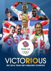 Team GB Victorious : Rio 2016 - Team GB's Greatest Olympics, Paperback Book