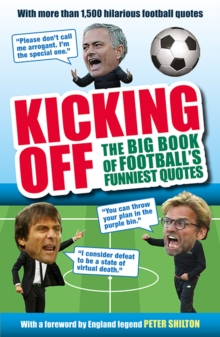 Kicking Off: The Big Book of Football's Funniest Quotes, Paperback / softback Book