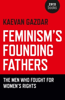 Feminism's Founding Fathers : The Men Who Fought for Women's Rights, Paperback / softback Book