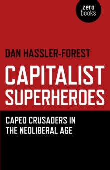 Capitalist Superheroes : Caped Crusaders in the Neoliberal Age, Paperback Book