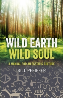 Wild Earth, Wild Soul : A Manual for an Ecstatic Culture, Paperback / softback Book