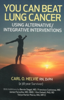 You Can Beat Lung Cancer : Using Alternative/integrative Interventions, Paperback Book