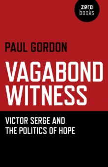 Vagabond Witness : Victor Serge and the Politics of Hope, Paperback Book