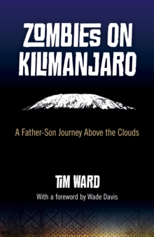 Zombies on Kilimanjaro : A Father/Son Journey Above the Clouds, Paperback / softback Book