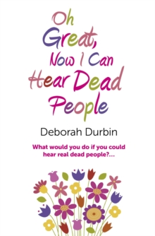 Oh Great, Now I Can Hear Dead People : What Would You Do If You Could Suddenly Hear Real Dead People?, Paperback Book