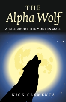 The Alpha Wolf : A Tale About the Modern Male, Paperback / softback Book