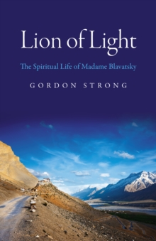 Lion of Light : The Spiritual Life of Madame Blavatsky, EPUB eBook