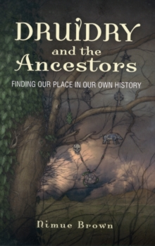 Druidry and the Ancestors : Finding Our Place in Our Own History, Paperback Book