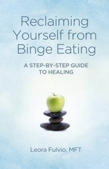 Reclaiming Yourself from Binge Eating : A Step-by-step Guide to Healing, Paperback Book