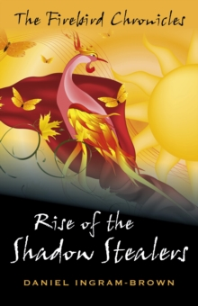 The Firebird Chronicles: Rise of the Shadow Stealers, Paperback Book