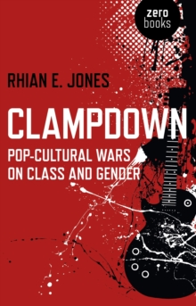 Clampdown : Pop-cultural Wars on Class and Gender, Paperback Book