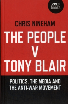The People v. Tony Blair : Politics, the Media and the Anti-War Movement, Paperback Book