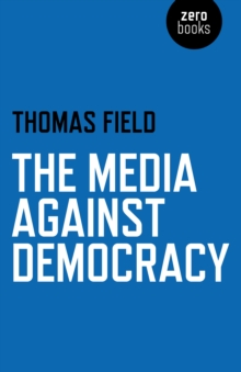 The Media Against Democracy, Paperback Book