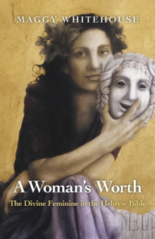 A Woman's Worth : The Divine Feminine in the Hebrew Bible, Paperback / softback Book