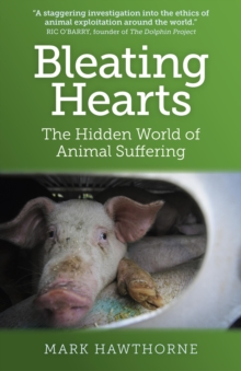 Bleating Hearts : The Hidden World of Animal Suffering, Paperback Book
