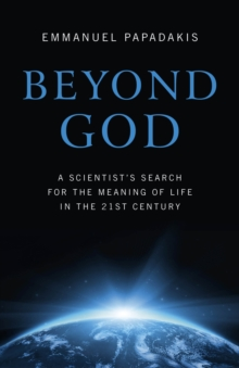 Beyond God : A Scientist's Search for the Meaning of Life in the 21st Century, Paperback Book