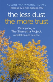 The Less Dust the More Trust : Participating in the Shamatha Project, Meditation and Science, Paperback Book