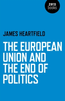 The European Union and the End of Politics, Paperback / softback Book