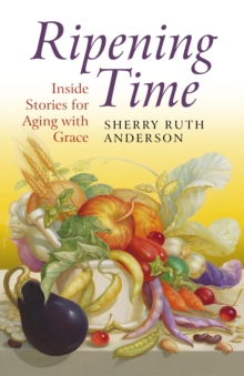 Ripening Time : Inside Stories for Aging with Grace, Paperback Book