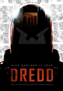 Dredd: The Illustrated Movie Script and Visuals, Paperback Book