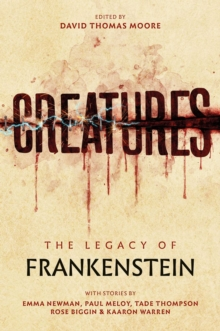 Creatures: The Legacy of Frankenstein : The Legacy of Frankenstein, Paperback / softback Book