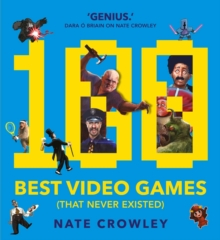 100 Best Video Games (That Never Existed), Paperback Book