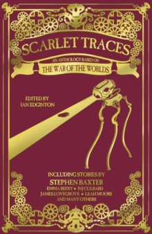 Scarlet Traces: A War of the Worlds Anthology : A War of the Worlds Anthology, Hardback Book