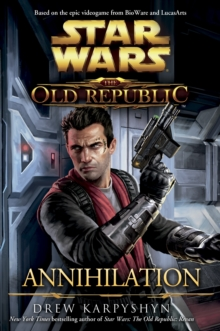 Star Wars : The Old Republic - Annihilation, Paperback Book
