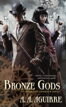 Bronze Gods : An Apparatus Infernum Novel, Paperback / softback Book