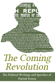 The Coming Revolution : Political Writings of Patrick Pearse, Paperback Book