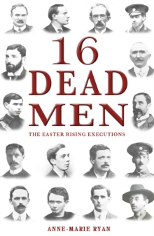 16 Dead Men : The Easter Rising Executions, Paperback Book