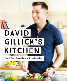 David Gillick's Kitchen : Good Food from the Track to the Table, Paperback / softback Book