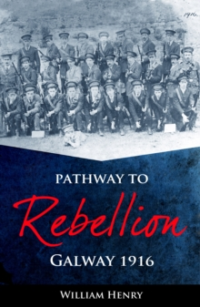 Pathway to Rebellion : Galway 1916, Paperback Book