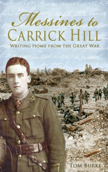 Messines to Carrick Hill : Writing Home from the Great War, Paperback Book